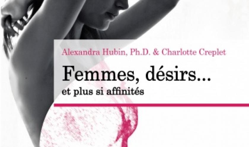 Femmes, desirs, et plus si affinites de Alexandra Hubin, Ph. D.  et Charlotte Creplet  Editions Jouvence.