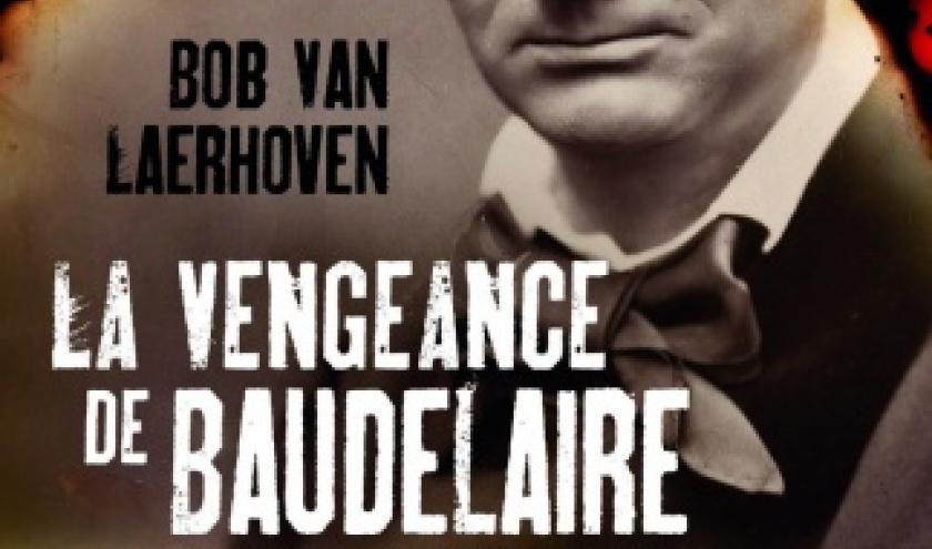 La vengeance de Baudelaire de Bob Van Laerhoven  MA Editions.