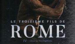 Le troisième Fils de Rome. Tome 4 - César et Vercingétorix.